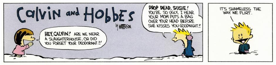 -Oye, Calvin, ¿estamos cerca de un matadero o es que has olvidado ponerte desodorante? -Muérete, Susie. Eres tan fea que he oído que tu madre te pone una bolsa en la cabeza cada vez que te da un beso de buenas noches… Hay que ver cómo tonteamos. (Foto: magnet.xataka.com)
