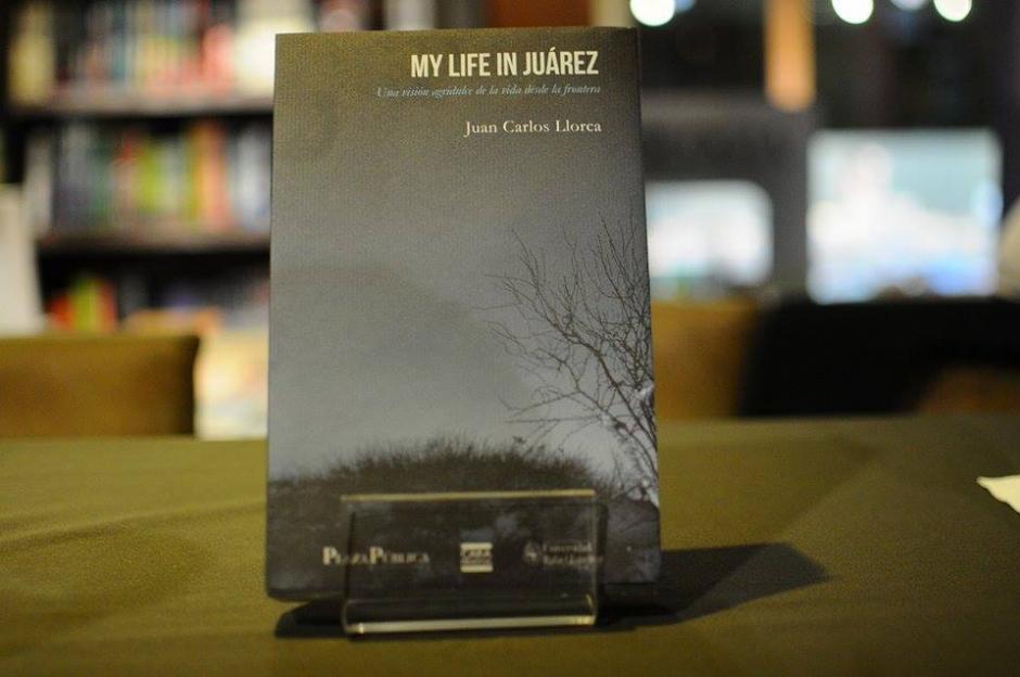 """""""My Life in Juarez"""", nombre del blog publicado originalmente en Plaza Pública. (Foto: Alejandro Balan/Soy502)"""