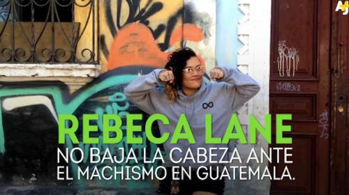 Rebeca Lane, la voz del cambio contra el machismo en Guatemala
